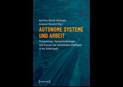 Autonome Systeme und Arbeit. Perspektiven, Herausforderungen und Grenzen der Künstlichen Intelligenz in der Arbeitswelt
