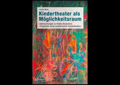 Kindertheater als Möglichkeitsraum. Untersuchungen zu Walter Benjamins »Programm eines proletarischen Kindertheaters«.