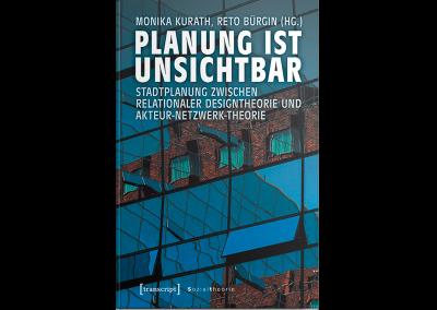 Planung ist unsichtbar. Stadtplanung zwischen relationaler Designtheorie und Akteur-Netzwerk-Theorie.