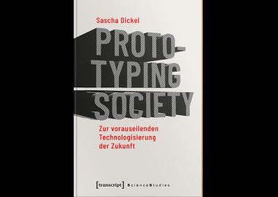 Prototyping Society. Zur vorauseilenden Technologisierung der Zukunft.