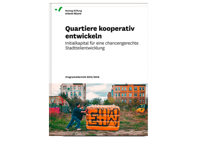 Montag Stiftung Urbane Räume: Quartiere kooperativ entwickeln. Initialkapitel für eine chancengerechte Stadtteilentwicklung.